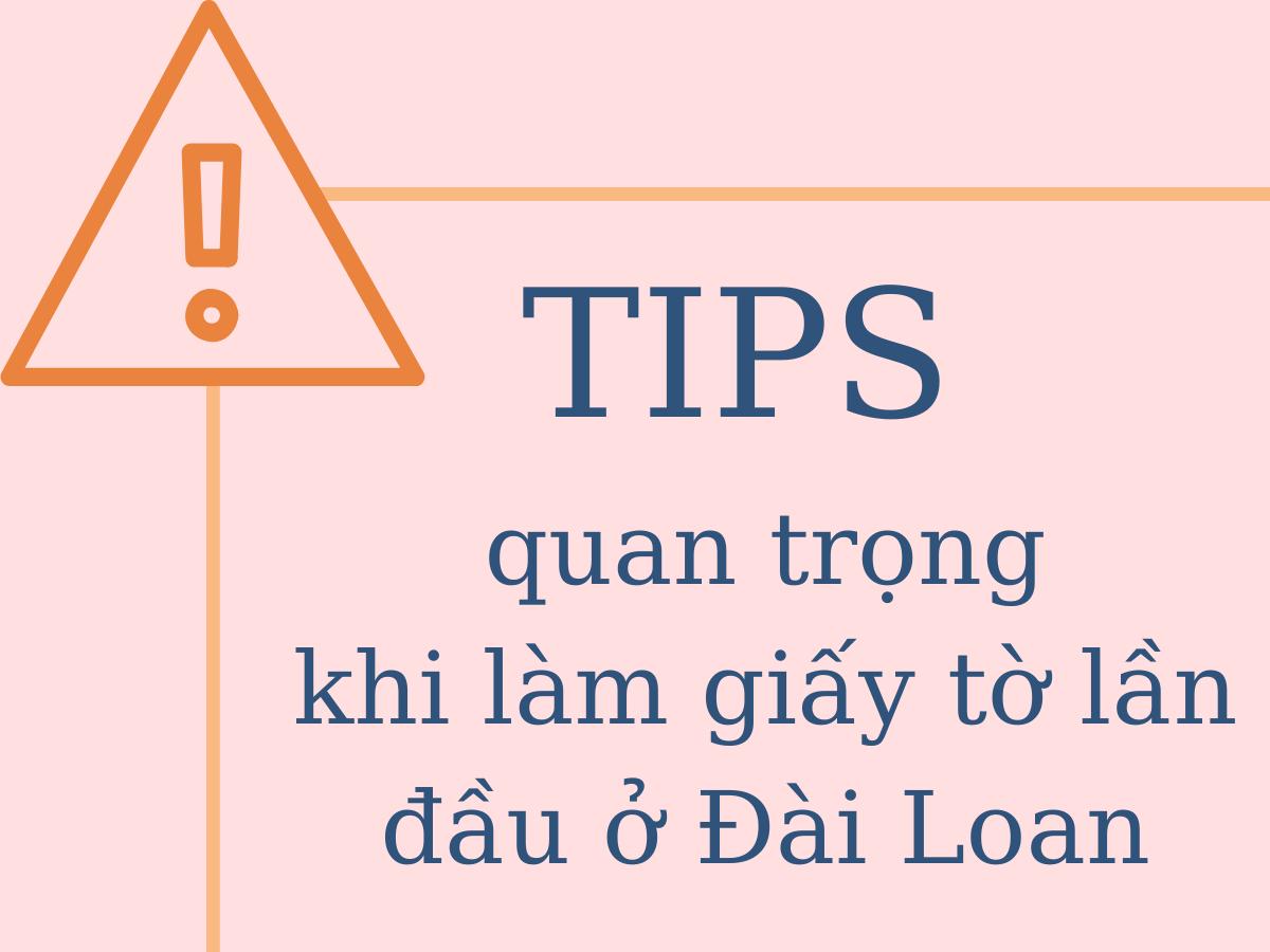 TIPS quan trọng khi làm giấy tờ lần đầu ở Đài Loan